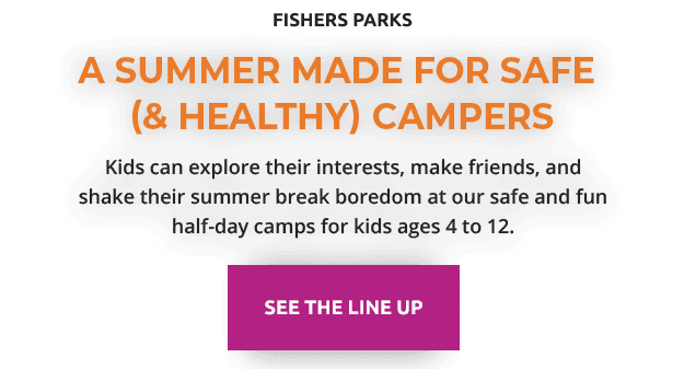 fishers parks | a summer made for safe  (& healthy) campers | Kids can explore their interests, make